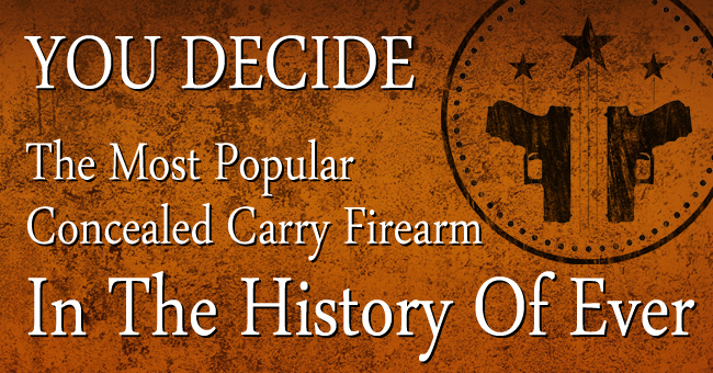 the-most-popular-concealed-carry-firearm-in-the-history-of-ever